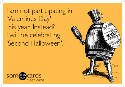 i-am-not-participating-in-valentines-day-this-year-instead-i-will-be-celebrating-second-halloween-3dcaa